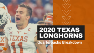 2020 Texas Longhorns Position Preview: Quarterbacks