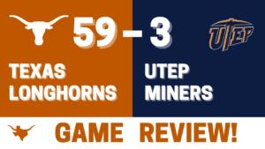 Texas Longhorns: 59 – UTEP: 3 GAME REVIEW!