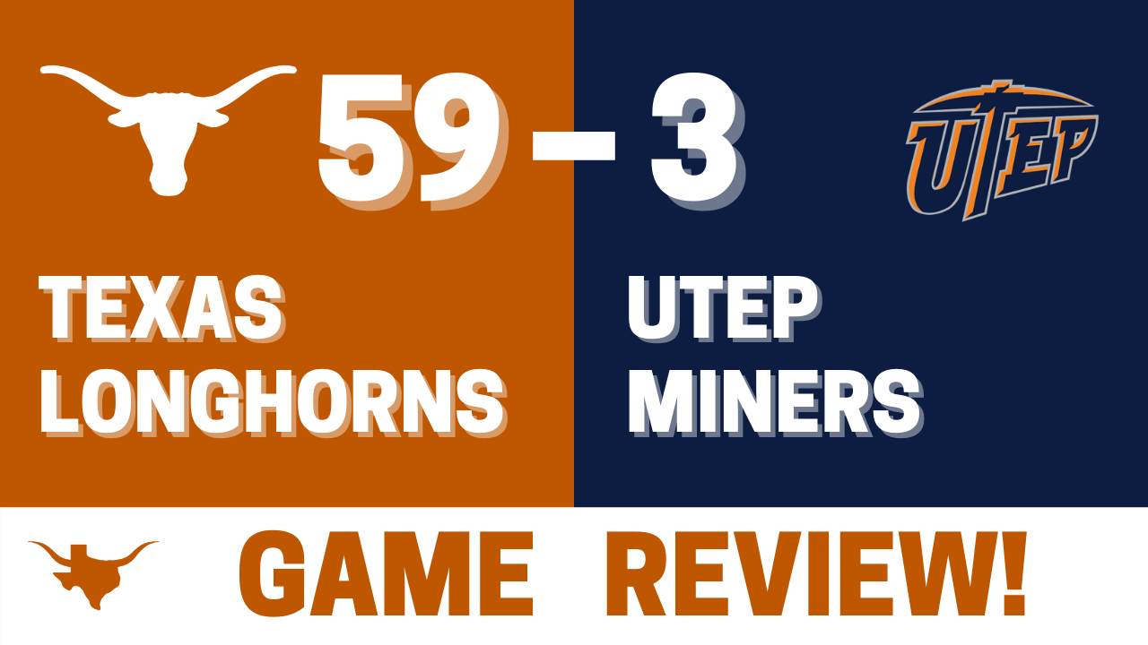 Texas Longhorns: 59 – UTEP: 3 GAME REVIEW!