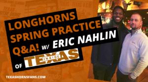 Longhorns Spring Practice Q&A w/ Eric Nahlin of Inside Texas